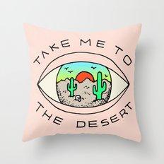 TAKE ME TO THE DESERT Throw Pillow