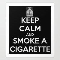Keep Calm And Smoke A Ci… Art Print