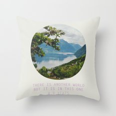 there is another world, but it is in this one Throw Pillow