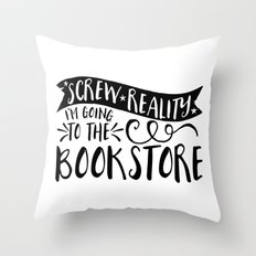 Screw Reality! I'm Going to the Bookstore! Throw Pillow