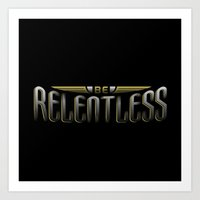 Be Relentless Art Print