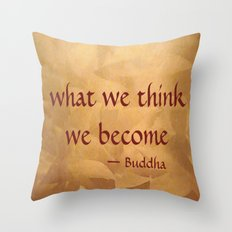 Buddha Quote - What We Think We Become Throw Pillow