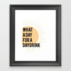 What a Day for a Daydrink Framed Art Print