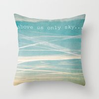 Above Us Only Sky. Throw Pillow