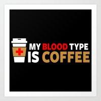 My Blood Type Is Coffee Art Print