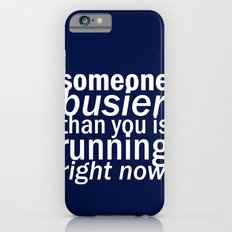 someone busier than you.. Slim Case iPhone 6s