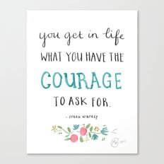 You get in life what you have the courage to ask for - Oprah Winfrey quote Canvas Print