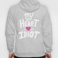 My Heart Is An Idiot Hoody