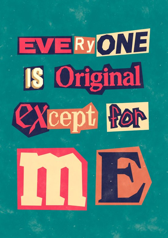 Everyone is original, except for me Art Print