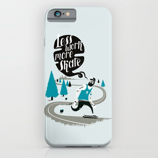 Less work more skate!! iPhone & iPod Case
