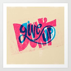 Don't Give Up! Art Print