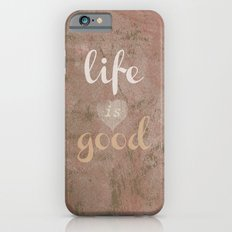 LIFE IS GOOD  Slim Case iPhone 6s