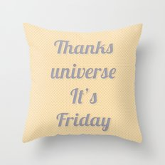 Thanks Universe It's Friday Throw Pillow