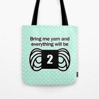 Bring Me Yarn And Everyt… Tote Bag