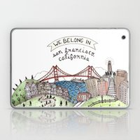 We Belong in San Francisco Laptop & iPad Skin