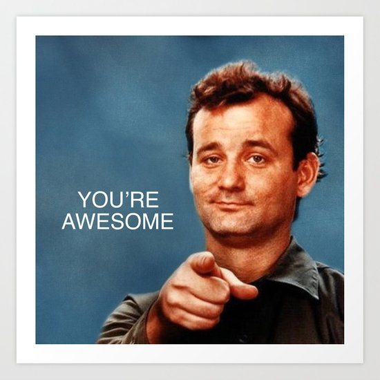 Bill Murray u0026quot;Youu0026#39;re Awesomeu0026quot; (Ghostbusters/Stripes) Art Print by TOM ...
