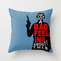 I've Got A Bad Feeling About This Throw Pillow