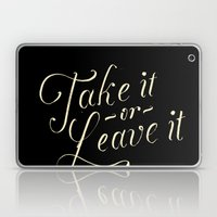 Take It Or Leave It Laptop & iPad Skin