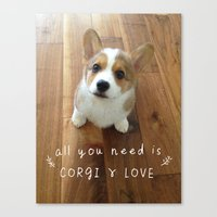 All you need is corgi and love Canvas Print