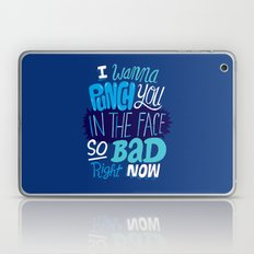 I Wanna Punch You In The Face So Bad Right Now Laptop & iPad Skin