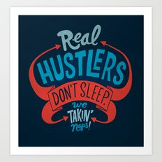 Real Hustlers Don't Sleep. We Takin' Naps. Art Print