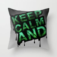 Keep Calm And.... Throw Pillow