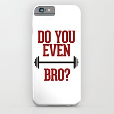 Do You Even Lift Bro? iPhone 6 Slim Case