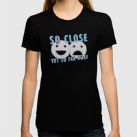 So Close, Yet So Far Away Womens Fitted Tee Black SMALL