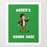 Hader's Gonna Hade Art Print