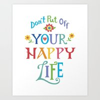 Don't Put Off Your Happy… Art Print