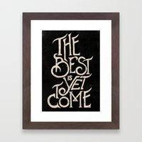 THE BEST IS YET TO COME Framed Art Print