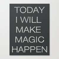 Today I Will Make Magic … Canvas Print