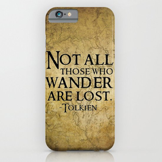 Not all those who wander are lost. iPhone & iPod Case