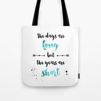 The days are long but the years are short Tote Bag