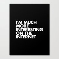 I'M MUCH MORE INTERESTING ON THE INTERNET Canvas Print