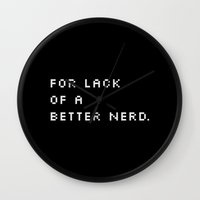 For Lack Of A Better Ner… Wall Clock