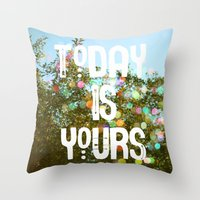 Today Is Yours Throw Pillow
