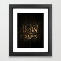 If Not Now...When Framed Art Print