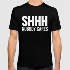 Shhh Nobody Cares (Black & White) Mens Fitted Tee Black SMALL