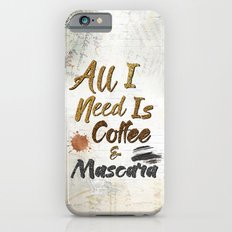 All I Need Is Coffee & Mascara iPhone 6s Slim Case