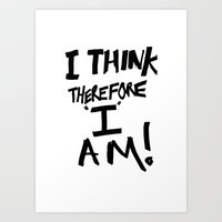 I Think Therefore I Am -… Art Print