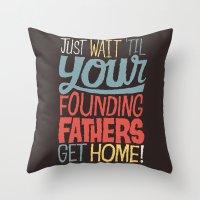 Just Wait 'til Your Foun… Throw Pillow