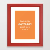 Don't let the bastards grind you down. Framed Art Print