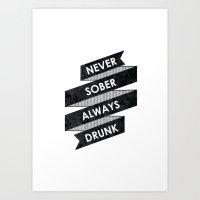 Never Sober Always Drunk Art Print