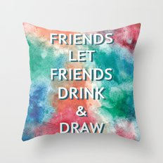 Friends Let Friends Drink and Draw Throw Pillow