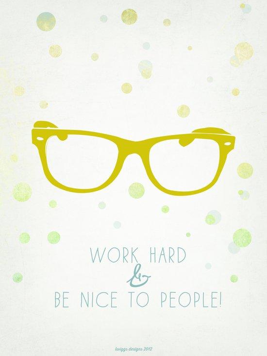 Work Hard & Be Nice to People Art Print