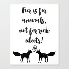 Fur Is For Animals Not F… Canvas Print