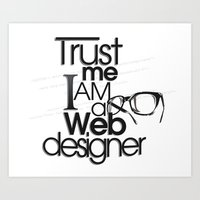 Trust Me I Am Web Design… Art Print