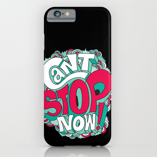 Can't Stop Now! iPhone & iPod Case