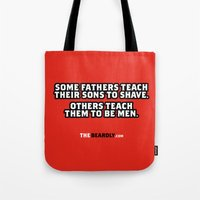 SOME FATHERS TEACH THEIR SONS TO SHAVE. OTHERS TEACH THEM TO BE MEN. Tote Bag